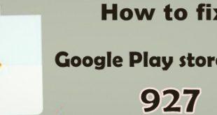 fix Google Play store error 927