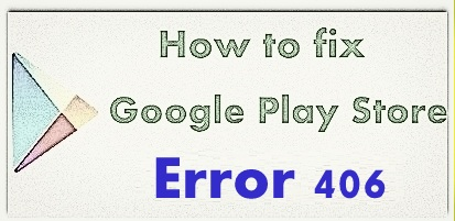 Fix Google Play Store error 406 in android