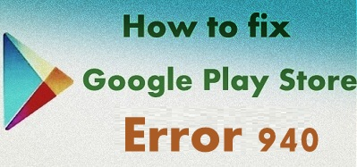 Fix Google Play Store error 940