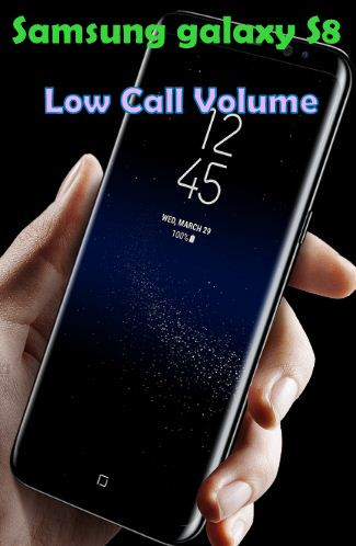 Low call volume on samsung galaxy S8, S8 plus