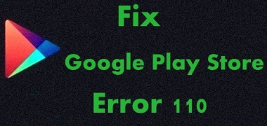 fix Google Play store error 110 in android