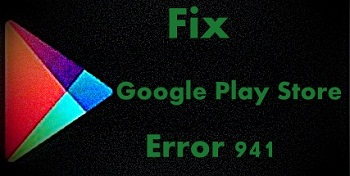 Fix Google Play Store error 941 in android