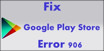 fix Google Play Store error 906 in android